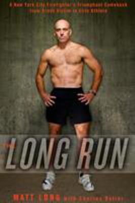 Cover image for The long run : a New York City firefighter's triumphant comeback from crash victim to elite athlete