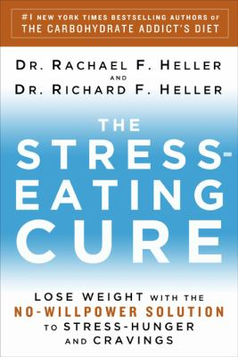 Cover image for The stress-eating cure : lose weight with the no-willpower solution to stress-hunger and cravings