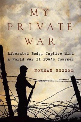 Cover image for My private war : liberated body, captive mind : a World War II POW's journey