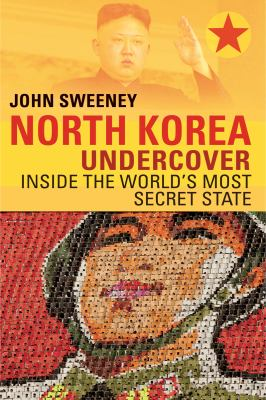 Cover image for North Korea undercover : inside the world's most secret state