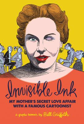 Cover image for Invisible ink : my mother's secret love affair with a famous cartoonist