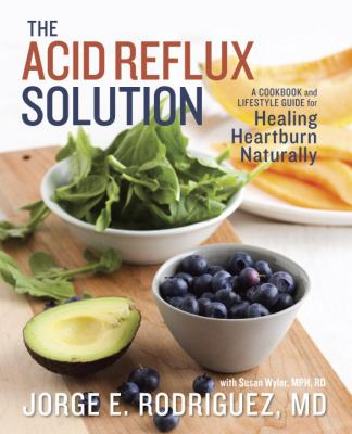 Cover image for The acid reflux solution : a cookbook and lifestyle guide for healing heartburn naturally