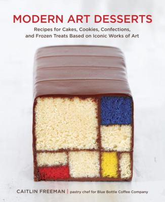 Cover image for Modern art desserts : recipes for cakes, cookies, confections, and frozen treats based on iconic works of art