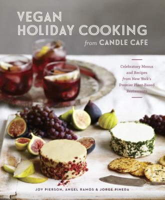 Cover image for Vegan holiday cooking from Candle Cafe : celebratory menus and recipes from New York's premier plant-based restaurants