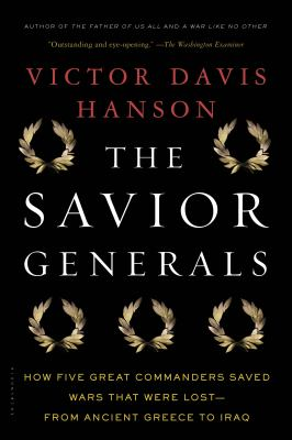 Cover image for Savior generals : how five great commanders saved wars that were lost, from ancient Greece to Iraq