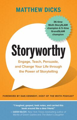 Cover image for Storyworthy : engage, teach, persuade, and change your life through the power of storytelling