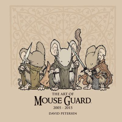 Cover image for The art of Mouse Guard : 2005-2015