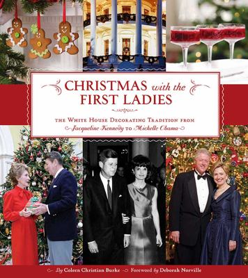 Cover image for Christmas with the first ladies : the White House decorating tradition from Jacqueline Kennedy to Michelle Obama