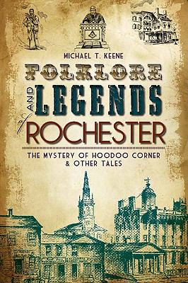 Cover image for Folklore and legends of Rochester : the mystery of Hoodoo Corner and other tales