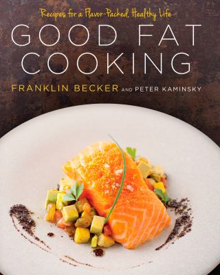 Cover image for Good fat cooking : recipes for a flavor-packed, healthy life