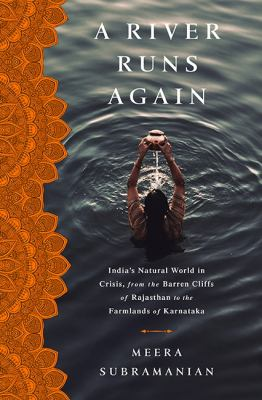 Cover image for A river runs again : India's natural world in crisis, from the barren cliffs of Rajasthan to the farmlands of Karnataka