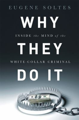 Cover image for Why they do it : inside the mind of the white-collar criminal