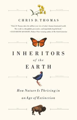 Cover image for Inheritors of the Earth : how nature is thriving in an age of extinction