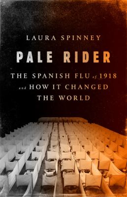 Cover image for Pale rider : the Spanish Flu of 1918 and how it changed the world