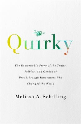 Cover image for Quirky : the remarkable story of the traits, foibles, and genius of breakthrough innovators who changed the world