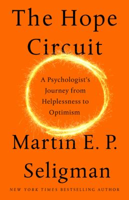 Cover image for The hope circuit : a psychologist's journey from helplessness to optimism