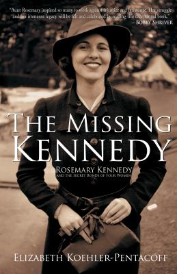 Cover image for The missing Kennedy : Rosemary Kennedy and the secret bonds of four women
