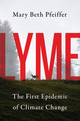 Cover image for Lyme : the first epidemic of climate change