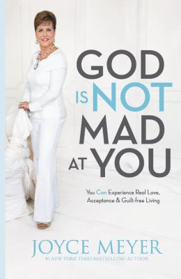 Cover image for God is not mad at you you can experience real love, acceptance & guilt-free living