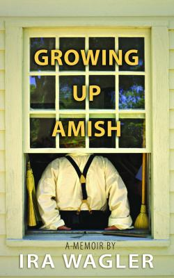Cover image for Growing up Amish : [a memoir]