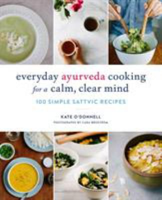 Cover image for Everyday Ayurveda cooking for a calm, clear mind : 100 simple sattvic recipes