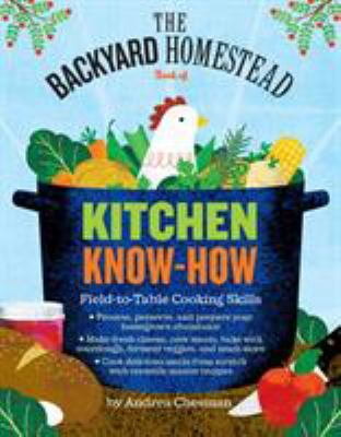 Cover image for The backyard homestead book of kitchen know-how : field-to-table cooking skills