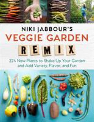 Cover image for Niki Jabbour's veggie garden remix : 224 new plants to shake up your garden and add variety, flavor, and fun