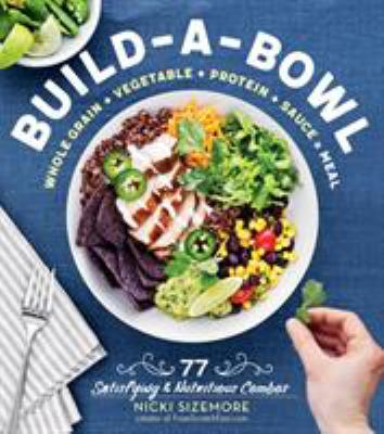 Cover image for Build-a-bowl : whole grain + vegetable + protein + sauce = meal