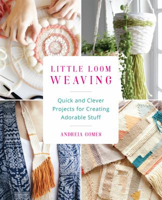 Cover image for Little loom weaving : quick and clever projects for creating adorable stuff