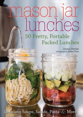 Cover image for Mason jar lunches : 50 pretty, portable packed lunches : [delicious soups, salads, pastas and more]