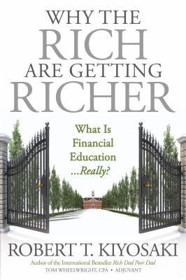 Cover image for Why the rich are getting richer : what is financial education...really?