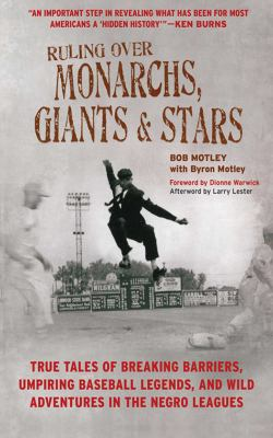 Cover image for Ruling over Monarchs, Giants & Stars : true tales of breaking barriers, umpiring baseball legends, and wild adventures in the Negro Leagues