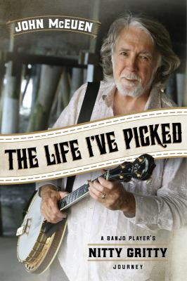 Cover image for The life I've picked : a banjo player's nitty gritty journey