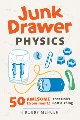 Cover image for Junk drawer physics : 50 awesome experiments that don't cost a thing
