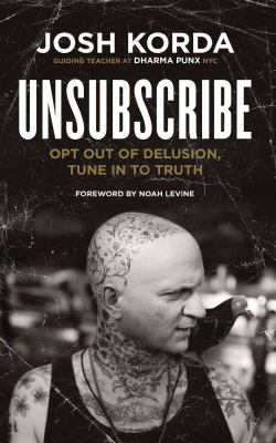 Cover image for Unsubscribe : opt out of delusion, tune in to truth