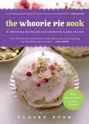 Cover image for The whoopie pie book : 60 irresistible recipes for cake sandwiches, classic and new