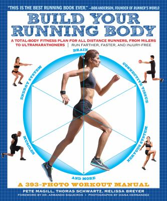 Cover image for Build your running body : a total-body fitness plan for all distance runners, from milers to ultramarathoners' run farther, faster, and injury-free