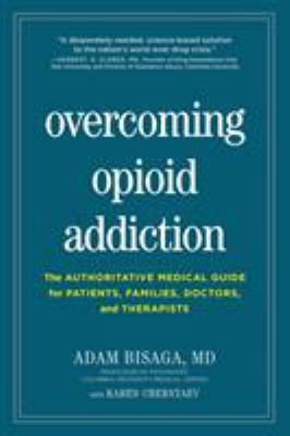 Cover image for Overcoming opioid addiction : the authoritative medical guide for patients, families, doctors, and therapists