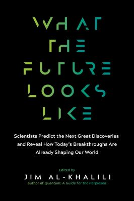 Cover image for What the future looks like : scientists predict the next great discoveries and reveal how today's breakthroughs are already shaping our world