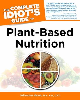 Cover image for The complete idiot's guide to plant-based nutrition