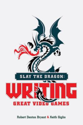 Cover image for Slay the dragon : writing great video games