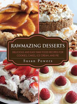 Cover image for Rawmazing desserts : delicious and easy raw food recipes for cookies, cakes, ice cream, and pie