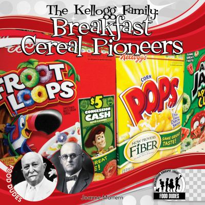 Cover image for The Kellogg family : breakfast cereal pioneers