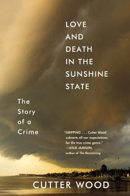 Cover image for Love and death in the Sunshine State : the story of a crime