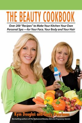 Cover image for The beauty cookbook : 200 recipes to make your kitchen your spa -- for your face, your body, and your hair