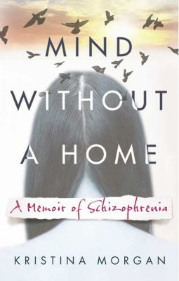 Cover image for Mind without a home : a memoir of schizophrenia