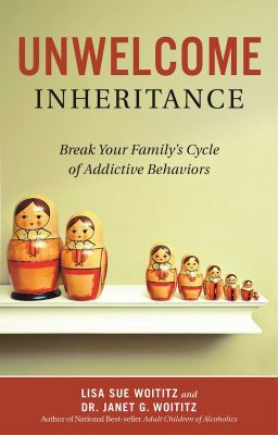 Cover image for Unwelcome inheritance : break your family's cycle of addictive behaviors