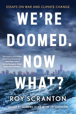 Cover image for We're doomed. Now what? : essays on war and climate change