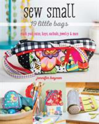Cover image for Sew small : 19 little bags : stash your coins, keys, earbuds, jewelry & more