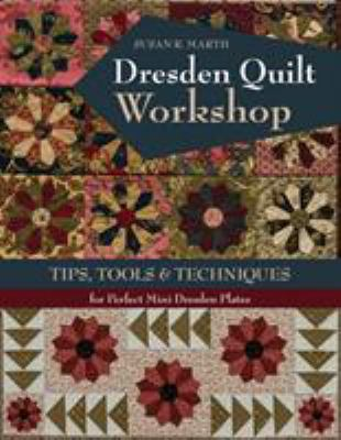 Cover image for Dresden quilt workshop : tips, tools & techniques for perfect mini Dresden plates